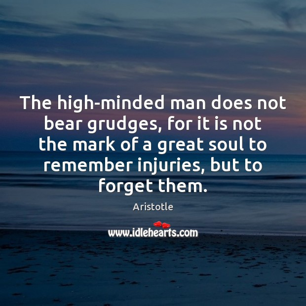 The high-minded man does not bear grudges, for it is not the Aristotle Picture Quote