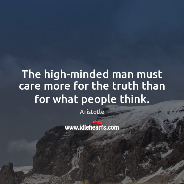 Image, The high-minded man must care more for the truth than for what people think.