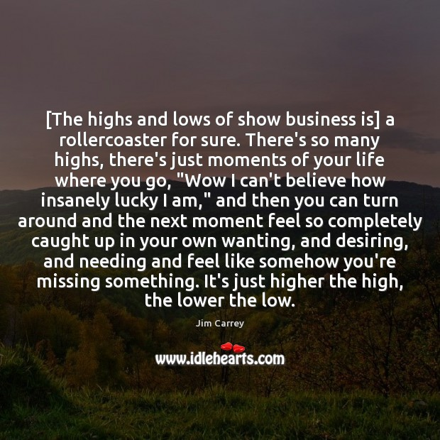 [The highs and lows of show business is] a rollercoaster for sure. Jim Carrey Picture Quote