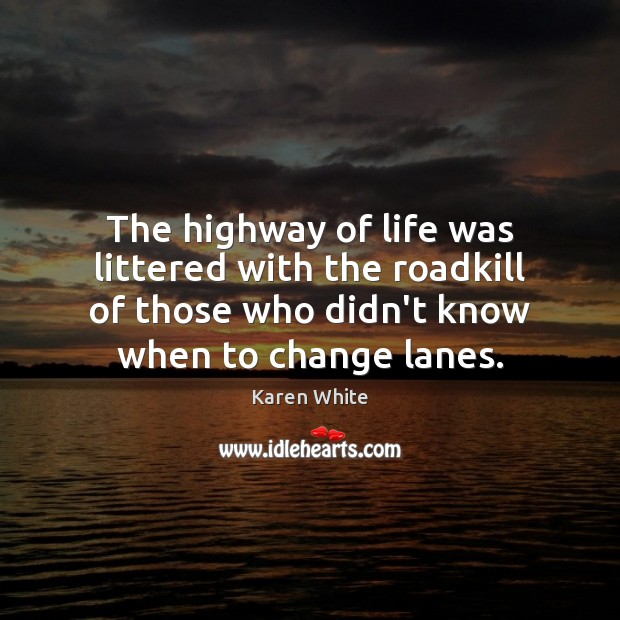 The highway of life was littered with the roadkill of those who Image