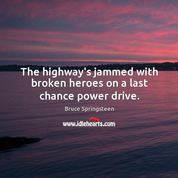 The highway's jammed with broken heroes on a last chance power drive. Image
