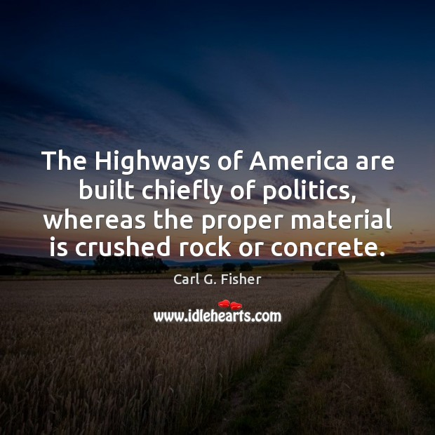 Image, The Highways of America are built chiefly of politics, whereas the proper