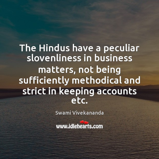 The Hindus have a peculiar slovenliness in business matters, not being sufficiently Swami Vivekananda Picture Quote