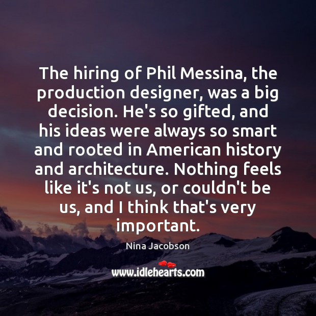 The hiring of Phil Messina, the production designer, was a big decision. Image