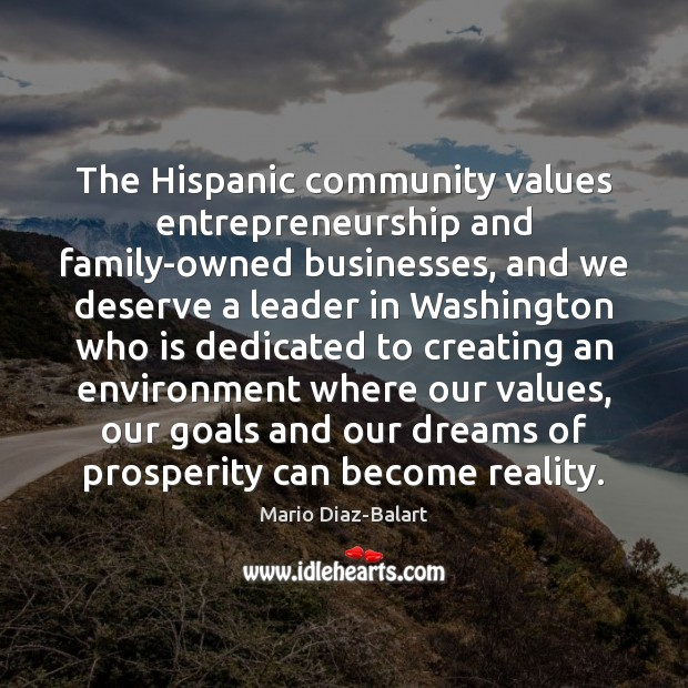 The Hispanic community values entrepreneurship and family-owned businesses, and we deserve a Environment Quotes Image