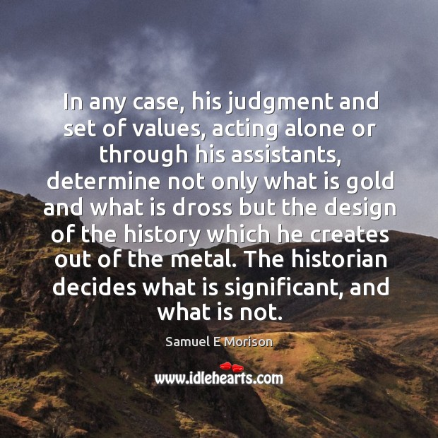 The historian decides what is significant, and what is not. Image