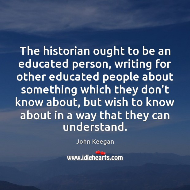 The historian ought to be an educated person, writing for other educated Image