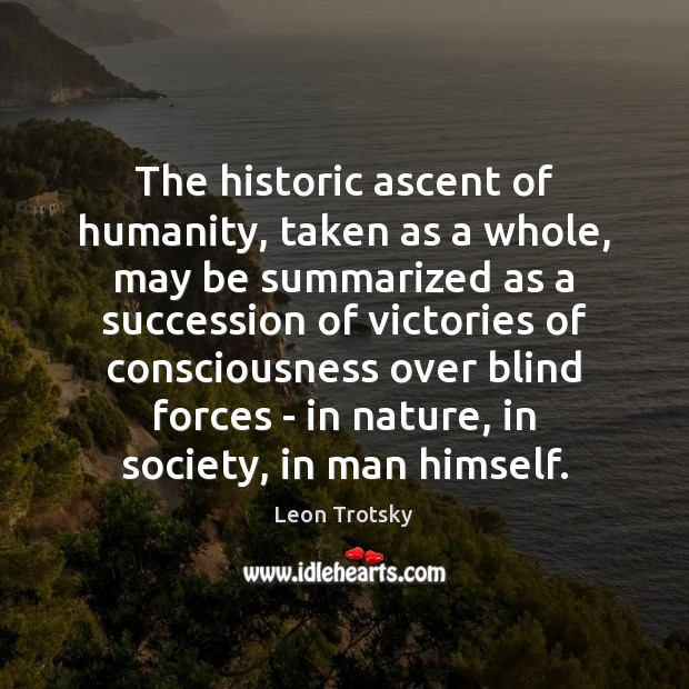 The historic ascent of humanity, taken as a whole, may be summarized Leon Trotsky Picture Quote