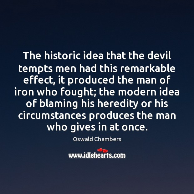 The historic idea that the devil tempts men had this remarkable effect, Oswald Chambers Picture Quote
