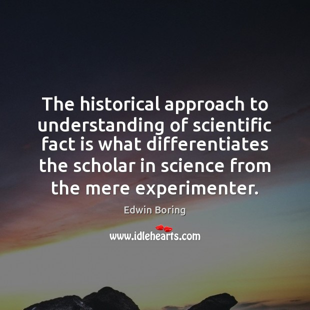 The historical approach to understanding of scientific fact is what differentiates the Image