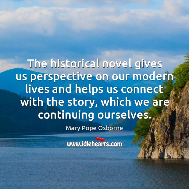 The historical novel gives us perspective on our modern lives and helps Image