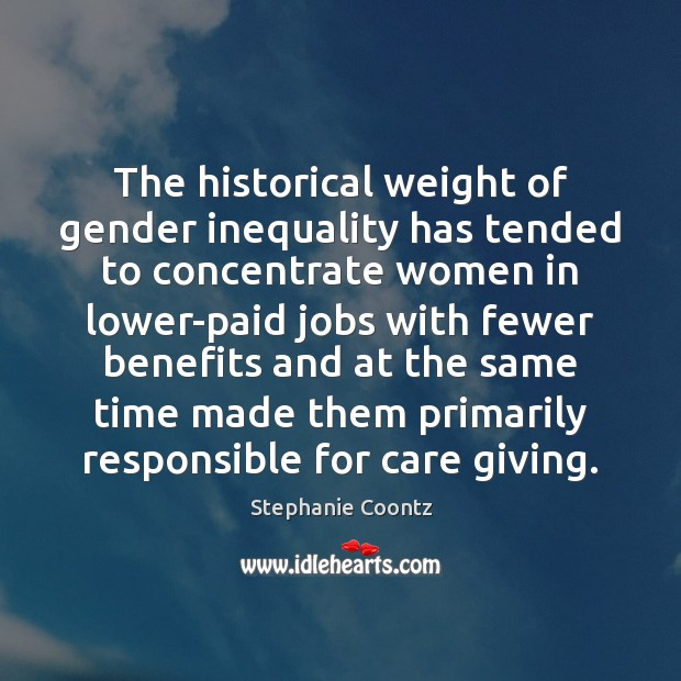 The historical weight of gender inequality has tended to concentrate women in Image