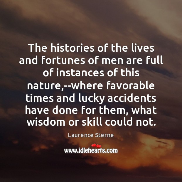 The histories of the lives and fortunes of men are full of Laurence Sterne Picture Quote