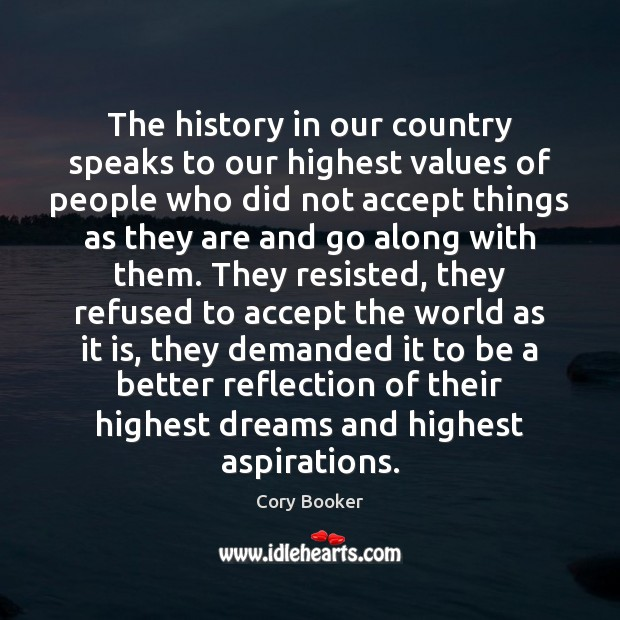 The history in our country speaks to our highest values of people Image