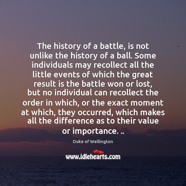 The history of a battle, is not unlike the history of a Image