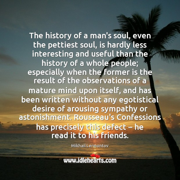 The history of a man's soul, even the pettiest soul, is hardly Image