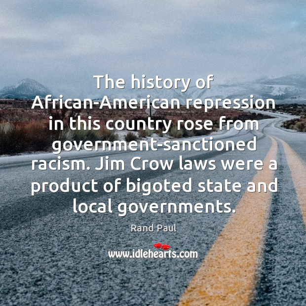 Image, The history of African-American repression in this country rose from government-sanctioned racism.