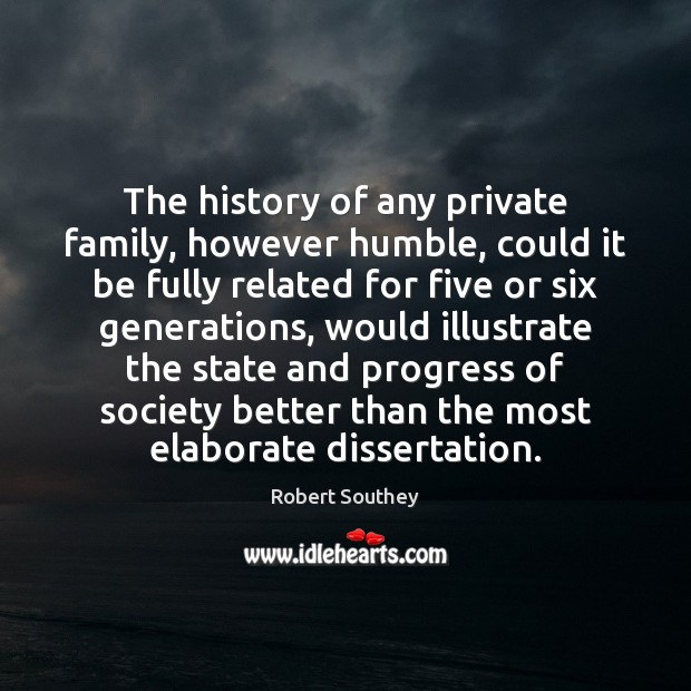 The history of any private family, however humble, could it be fully Image