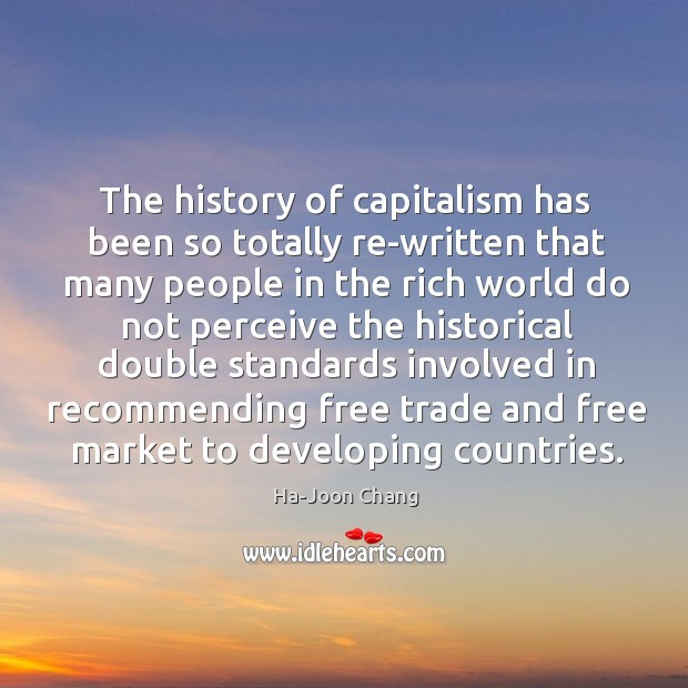 The history of capitalism has been so totally re-written that many people Image