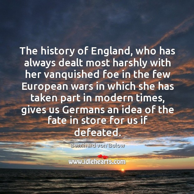 Image, The history of england, who has always dealt most harshly with her vanquished foe in the