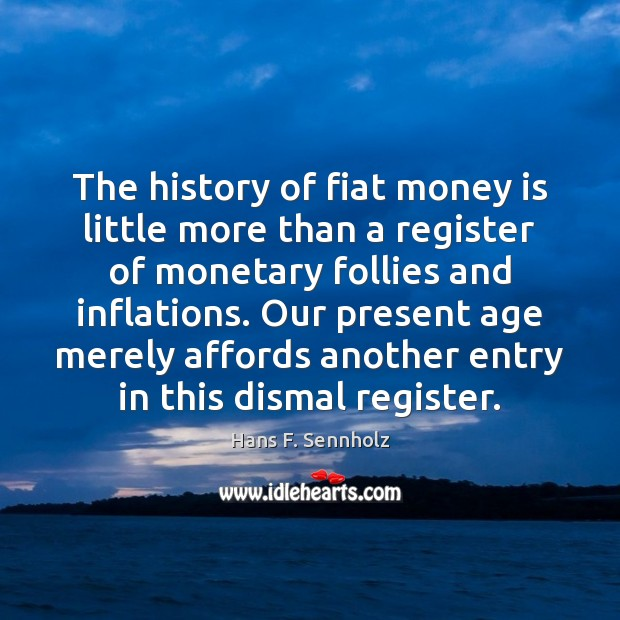 The history of fiat money is little more than a register of Image