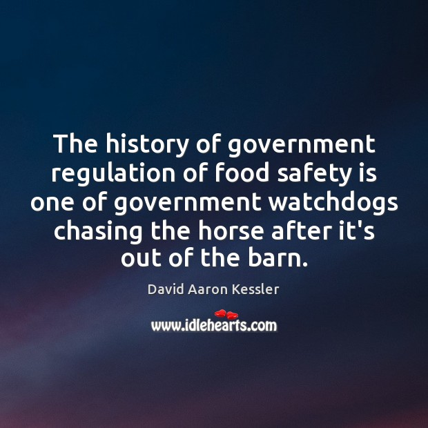 The history of government regulation of food safety is one of government Safety Quotes Image