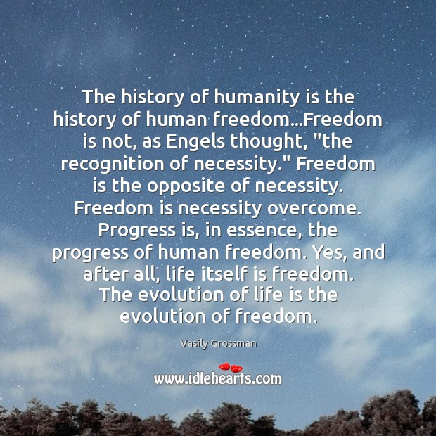 The history of humanity is the history of human freedom…Freedom is Freedom Quotes Image