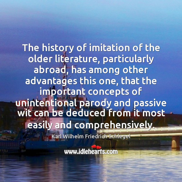 Karl Wilhelm Friedrich Schlegel Picture Quote image saying: The history of imitation of the older literature, particularly abroad, has among