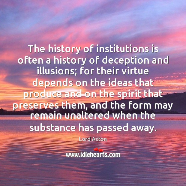 The history of institutions is often a history of deception and illusions; Image