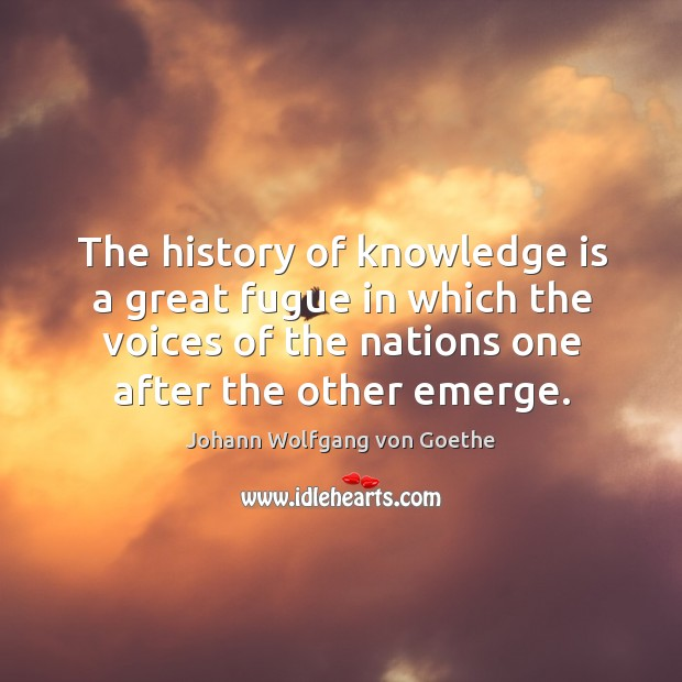 The history of knowledge is a great fugue in which the voices Image