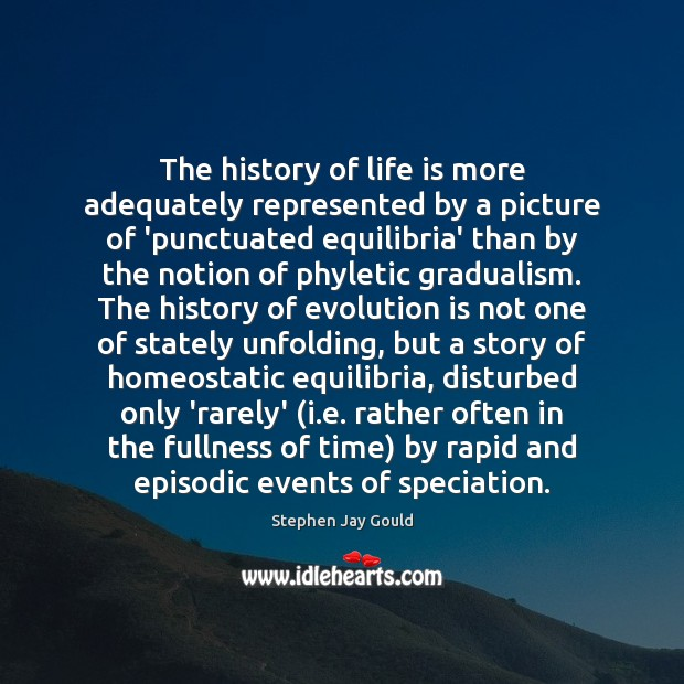 The history of life is more adequately represented by a picture of Stephen Jay Gould Picture Quote