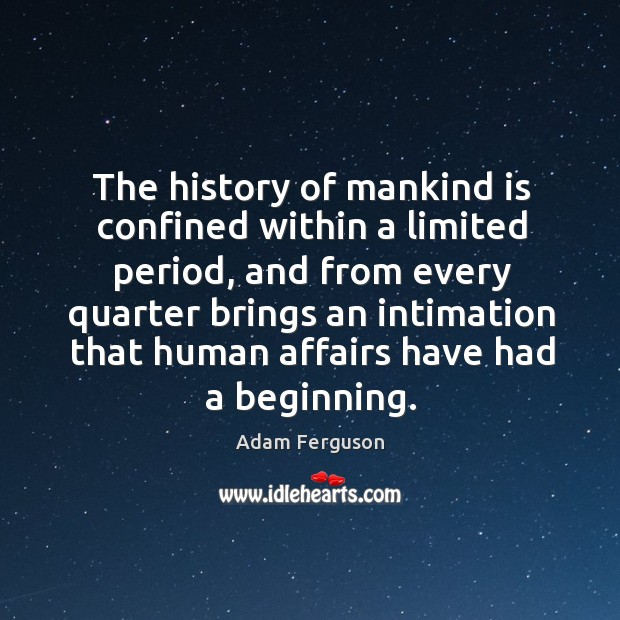 Image, The history of mankind is confined within a limited period, and from every quarter brings