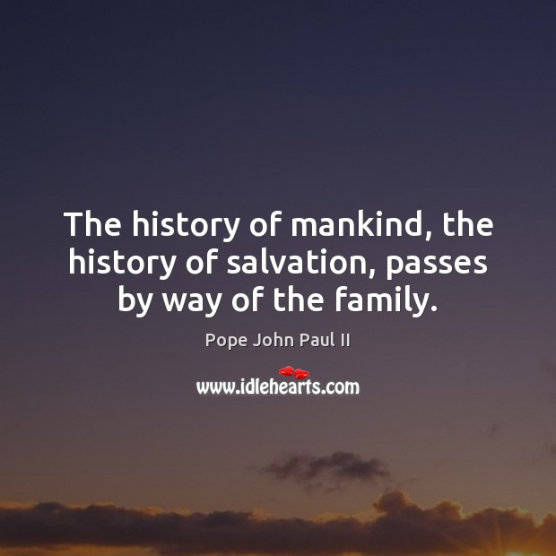 The history of mankind, the history of salvation, passes by way of the family. Image