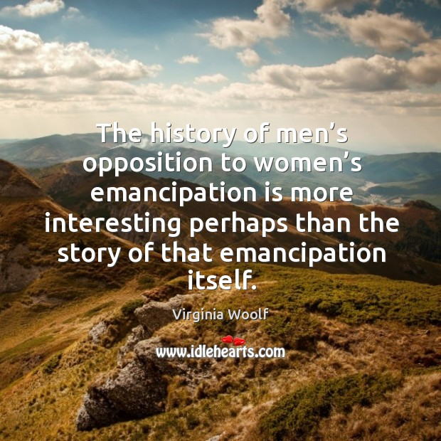 Image, The history of men's opposition to women's emancipation is more interesting perhaps