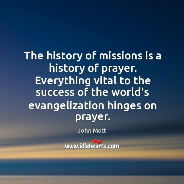 The history of missions is a history of prayer. Everything vital to Image