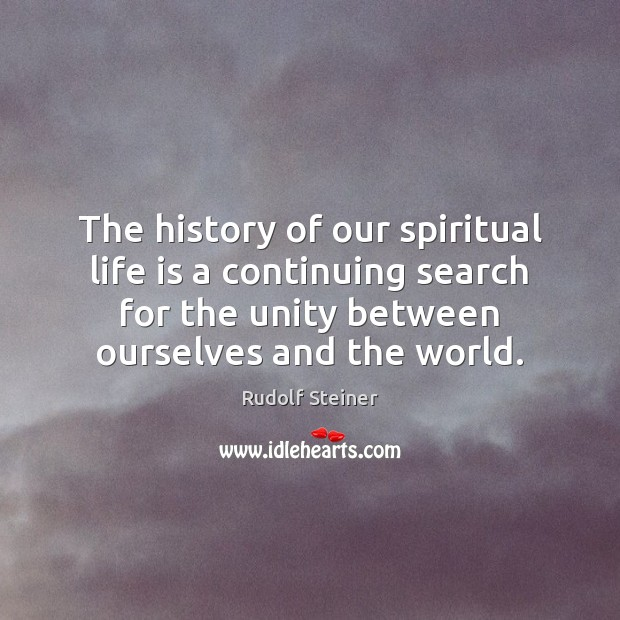 The history of our spiritual life is a continuing search for the Rudolf Steiner Picture Quote