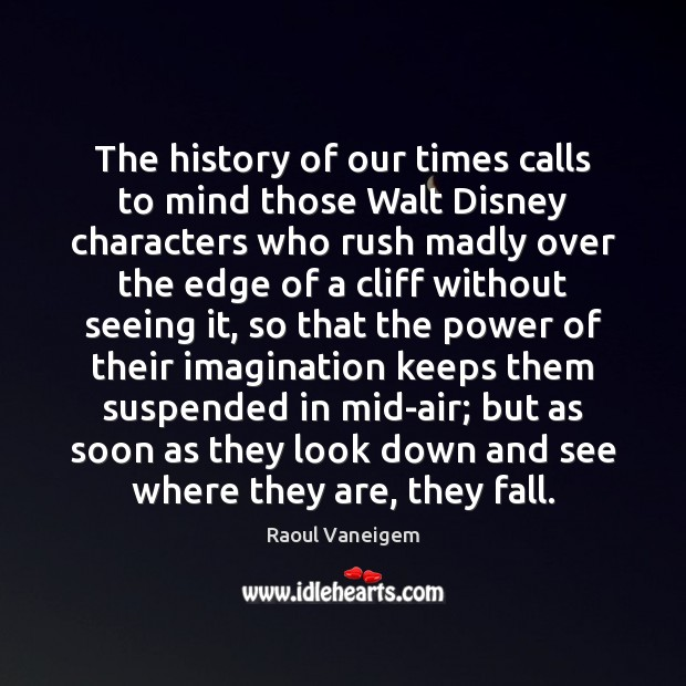 The history of our times calls to mind those Walt Disney characters Raoul Vaneigem Picture Quote
