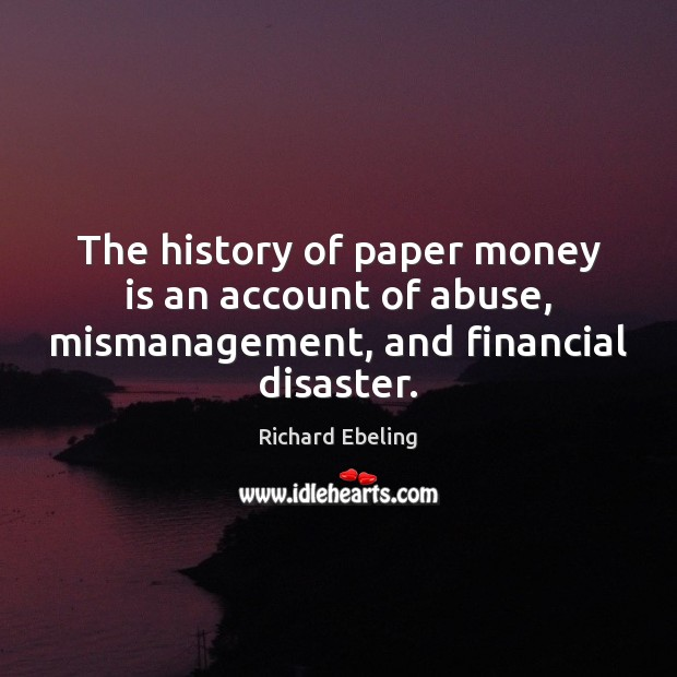 Image, The history of paper money is an account of abuse, mismanagement, and financial disaster.