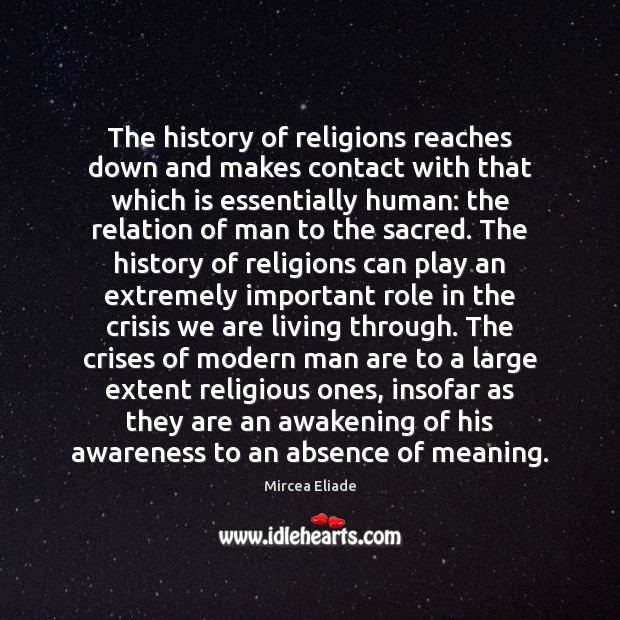 The history of religions reaches down and makes contact with that which Mircea Eliade Picture Quote