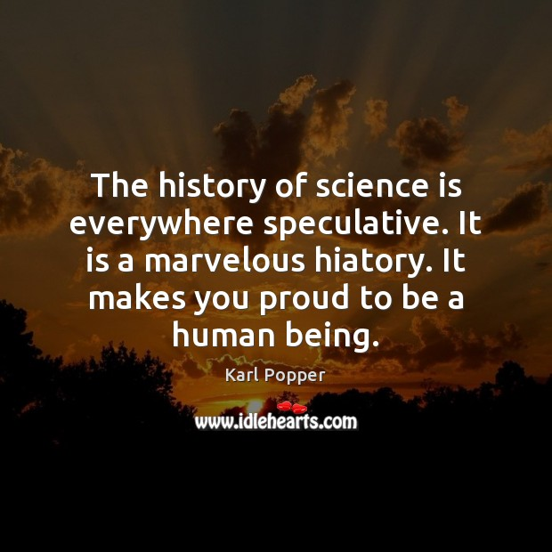 The history of science is everywhere speculative. It is a marvelous hiatory. Science Quotes Image