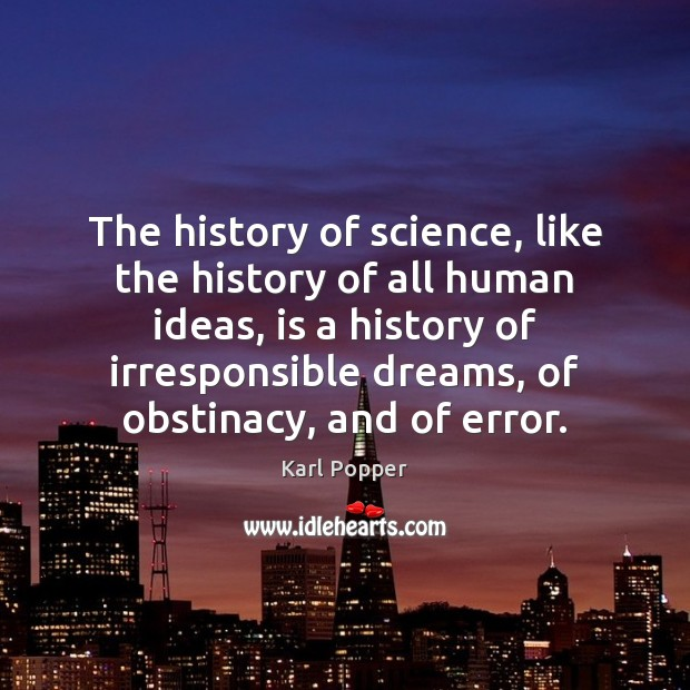 The history of science, like the history of all human ideas, is Karl Popper Picture Quote