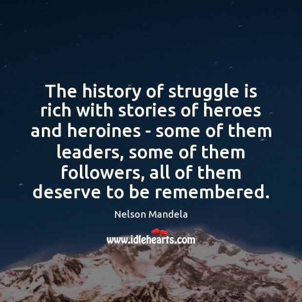 The history of struggle is rich with stories of heroes and heroines Nelson Mandela Picture Quote