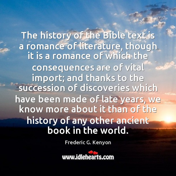 The history of the Bible text is a romance of literature, though Frederic G. Kenyon Picture Quote