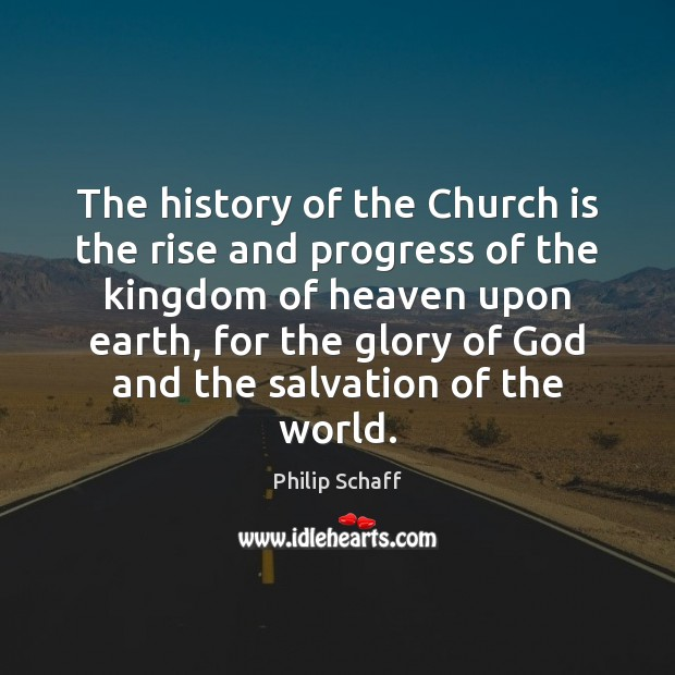 The history of the Church is the rise and progress of the Progress Quotes Image