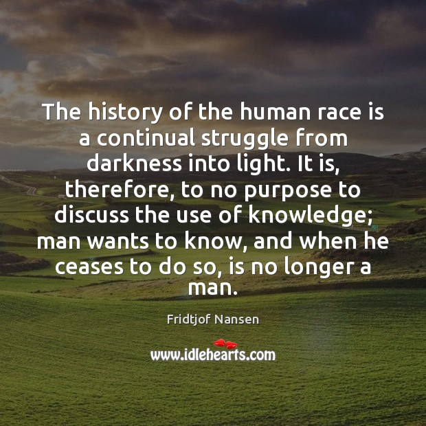 The history of the human race is a continual struggle from darkness Image