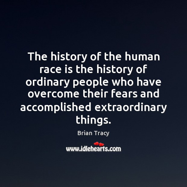 The history of the human race is the history of ordinary people Image