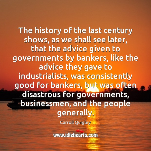 The history of the last century shows, as we shall see later, Carroll Quigley Picture Quote