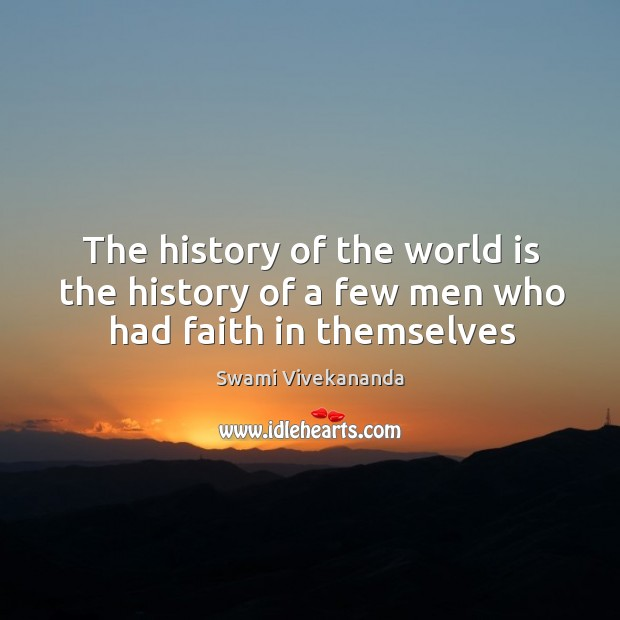 Image, The history of the world is the history of a few men who had faith in themselves