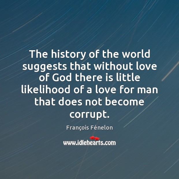 The history of the world suggests that without love of God there Image