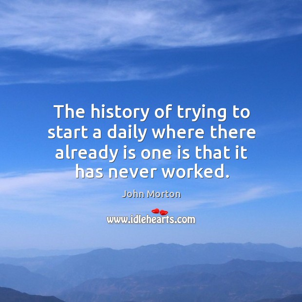 The history of trying to start a daily where there already is one is that it has never worked. Image